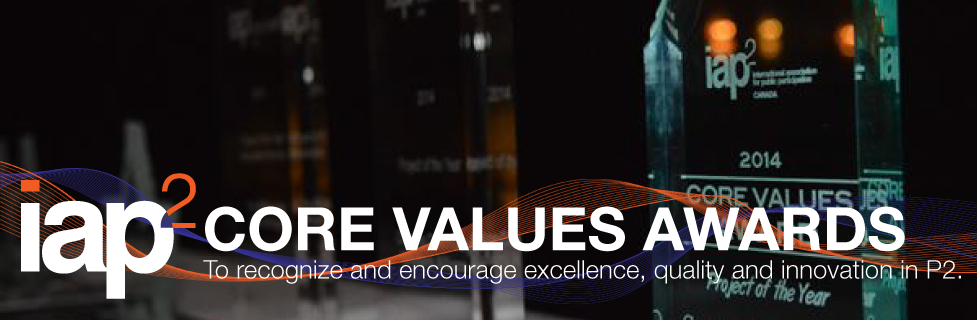 IAP2 Canada Core Values Awards Tropies - To recognize and encourage excellence, quality and innovation in P2.
